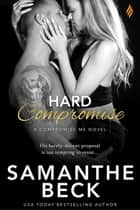 Hard Compromise ebook by Samanthe Beck