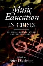 Music Education in Crisis - The Bernarr Rainbow Lectures and Other Assessments eBook by Peter Dickinson