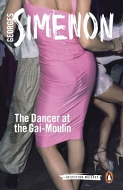 The Dancer at the Gai-Moulin - Inspector Maigret #10 ebook by Georges Simenon
