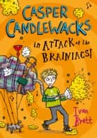 Casper Candlewacks in Attack of the Brainiacs! (Casper Candlewacks, Book 3) ebook by Ivan Brett