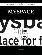 MySpace 95 Success Secrets - 95 Most Asked Questions On MySpace - What You Need To Know ebook by Lillian Hurst