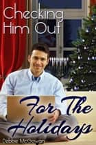 Checking Him Out For the Holidays ebook by Debbie McGowan