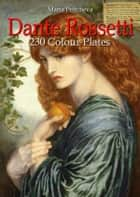 Dante Rossetti: 230 Colour Plates ebook by Maria Peitcheva