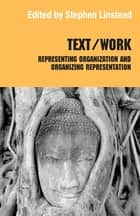 Text/Work - Representing Organization and Organizing Representation ebook by Stephen Linstead