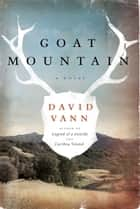 Goat Mountain - A Novel eBook by David Vann