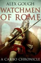 Watchmen Of Rome ebook by Alex Gough