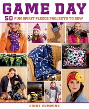 Game Day - 50 Fun Spirit Fleece Projects to Sew ebook by Cindy Cummins