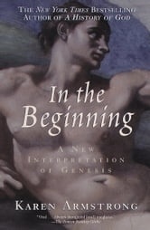In the Beginning - A New Interpretation of Genesis ebook by Karen Armstrong