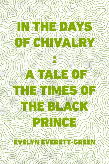 In the Days of Chivalry : A Tale of the Times of the Black Prince ebook by Evelyn Everett-Green