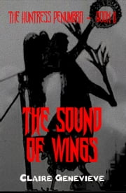 The Huntress Penumbra: Book II: The Sound of Wings ebook by Claire Genevieve