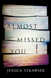 Almost Missed You - A Novel ebook by Jessica Strawser