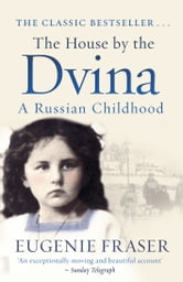 The House by the Dvina - A Russian Childhood ebook by Eugenie Fraser