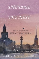 The Edge of The Nest - The Solitude of Ivan Turgenev ebook by Christopher Cruise