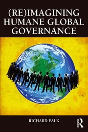 (Re)Imagining Humane Global Governance ebook by Richard Falk
