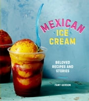 Mexican Ice Cream - Beloved Recipes and Stories ebook by Fany Gerson