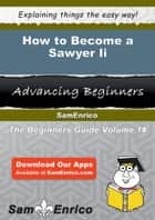 How to Become a Sawyer Ii - How to Become a Sawyer Ii ebook by Karin Iverson