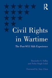 Civil Rights in Wartime - The Post-9/11 Sikh Experience ebook by Dawinder S. Sidhu, Neha Singh Gohil