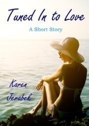 Tuned In to Love: A Short Story ebook by Karen Jerabek