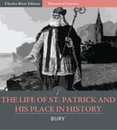 The Life of St. Patrick and His Place in History ebook by J.B. Bury