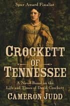 Crockett of Tennessee - A Novel Based on the Life and Times of David Crockett ebook by Cameron Judd