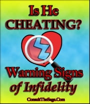 Is He Cheating On Me? Warning Signs of Infidelity ebook by ConsultTheSage.Com
