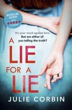 A Lie For A Lie - A completely riveting psychological thriller, for fans of Big Little Lies and The Rumour ebook by Julie Corbin