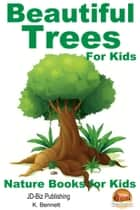 Beautiful Trees For Kids! ebook by K. Bennett