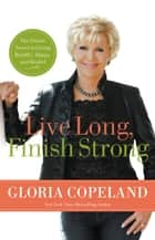 Live Long, Finish Strong ebook by Gloria Copeland