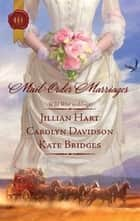 Mail-Order Marriages ebook by Jillian Hart,Carolyn Davidson,Kate Bridges