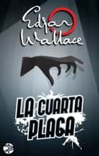 La cuarta plaga ebook by Edgar Wallace