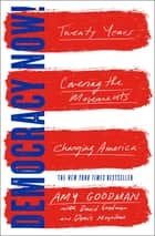 Democracy Now! - Twenty Years Covering the Movements Changing America ebook by Amy Goodman, David Goodman, Denis Moynihan