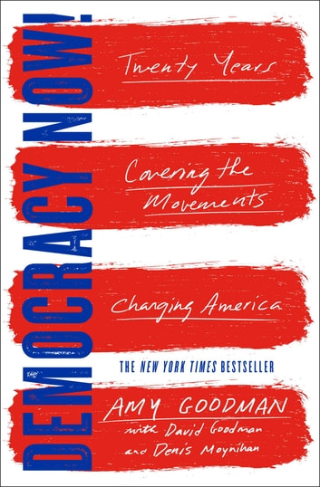 Democracy Now! - Twenty Years Covering the Movements Changing America ebook by Amy Goodman