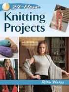 24-Hour Knitting Projects ebook by