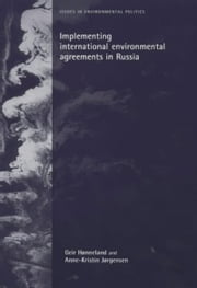 Implementing International Environmental Agreements in Russia ebook by Geir Honneland,Anne-Kristin Jorgensen,Geir Honneland,Jorgensen