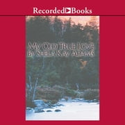 My Old True Love audiobook by Sheila Kay Adams