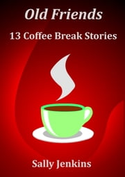 Old Friends - 13 Coffee Break Stories ebook by Sally Jenkins
