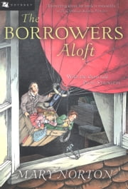 The Borrowers Aloft - Plus the short tale Poor Stainless ebook by Mary Norton,Beth Krush,Joe Krush