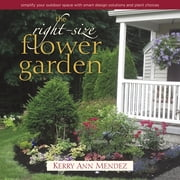 The Right-Size Flower Garden - Simplify Your Outdoor Space with Smart Design Solutions and Plant Choices ebook by Kerry Ann Mendez