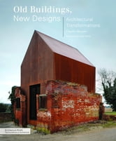 Old Buildings, New Designs - Architectural Transformations ebook by Charles Bloszies