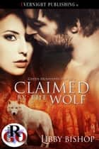 Claimed by the Wolf ebook by Libby Bishop