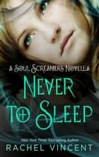 Never to Sleep ebook by Rachel Vincent