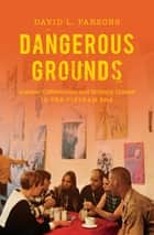 Dangerous Grounds - Antiwar Coffeehouses and Military Dissent in the Vietnam Era ebook by David L. Parsons