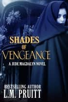 Shades of Vengeance - Jude Magdalyn ebook by L.M. Pruitt