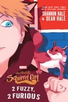 The Unbeatable Squirrel Girl: 2 Fuzzy, 2 Furious eBook by Shannon Hale, Dean Hale