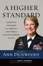 A Higher Standard - Leadership Strategies from America's First Female Four-Star General ebook by Ann Dunwoody, Sheryl Sandberg