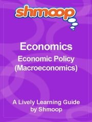 Shmoop Economics Guide: Economic Policy (Macroeconomics) ebook by Shmoop