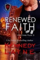 Renewed Faith (CSA Case Files 3) ebook by Kennedy Layne