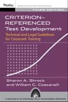 Criterion-referenced Test Development - Technical and Legal Guidelines for Corporate Training ebook by Sharon A. Shrock, William C. Coscarelli