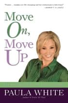 Move On, Move Up ebook by Paula White