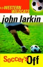 Soccer's Off - Western Wildcats 1 ebook by John Larkin